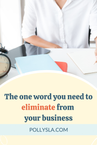 The one word you need to eliminate from your business